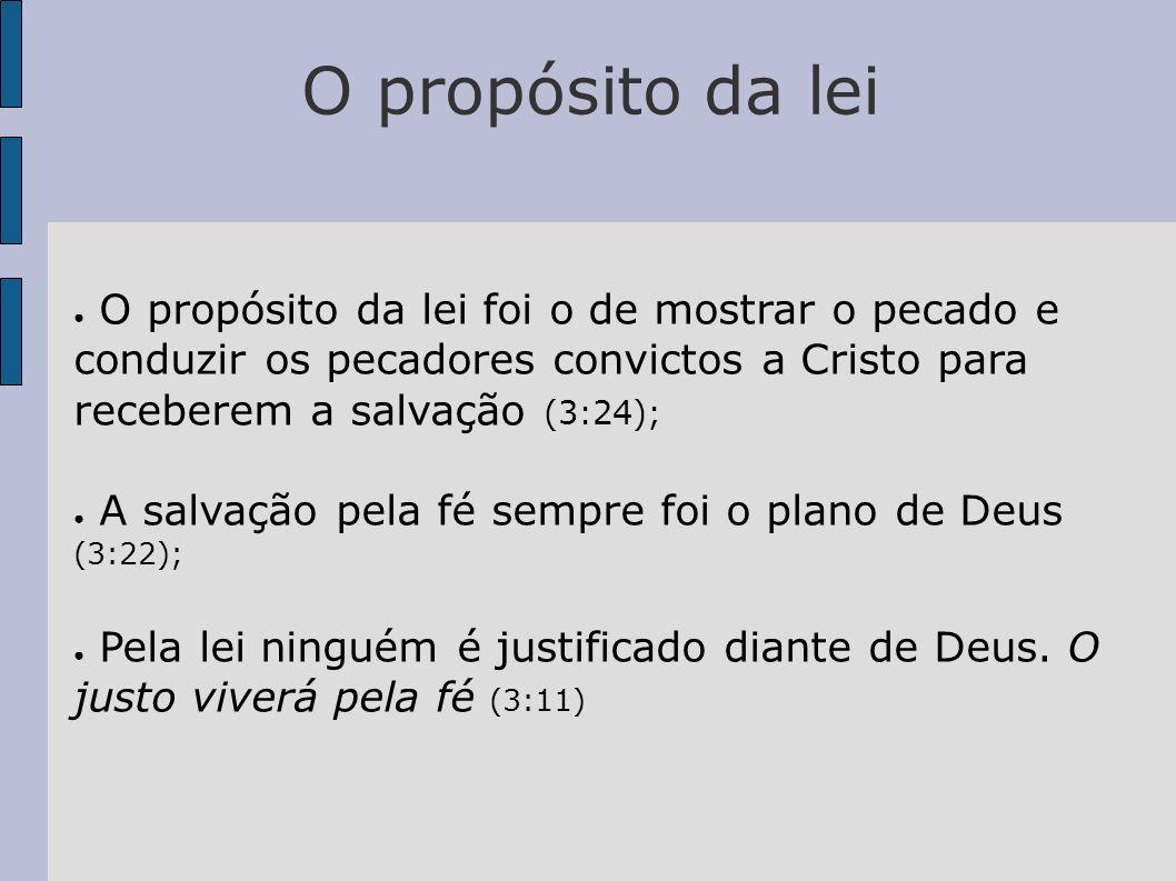 O propósito da lei O propósito da lei foi o de mostrar o pecado e conduzir os pecadores convictos a Cristo para receberem a salvação (3:24);