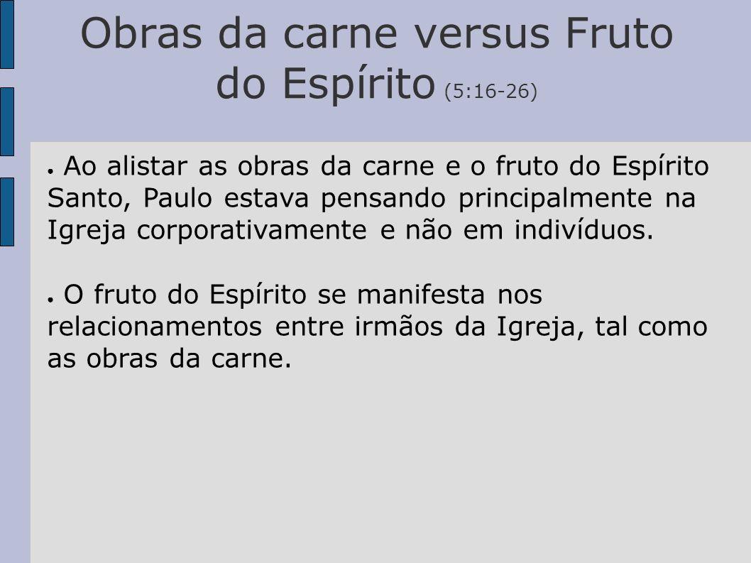 Obras da carne versus Fruto do Espírito (5:16-26)