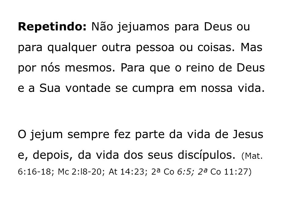 Repetindo: Não jejuamos para Deus ou para qualquer outra pessoa ou coisas.
