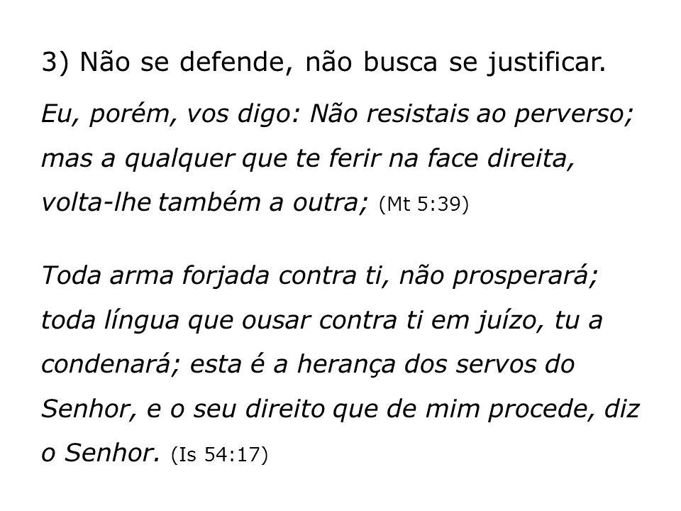 3) Não se defende, não busca se justificar.