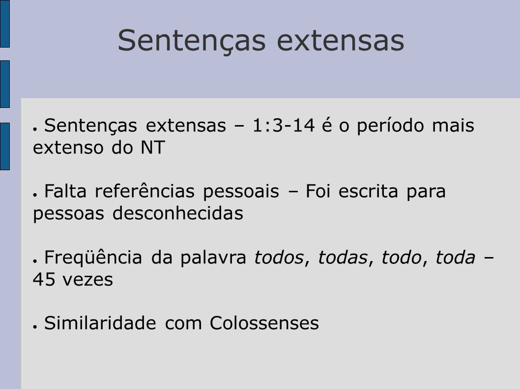 Sentenças extensasSentenças extensas – 1:3-14 é o período mais extenso do NT. Falta referências pessoais – Foi escrita para pessoas desconhecidas.