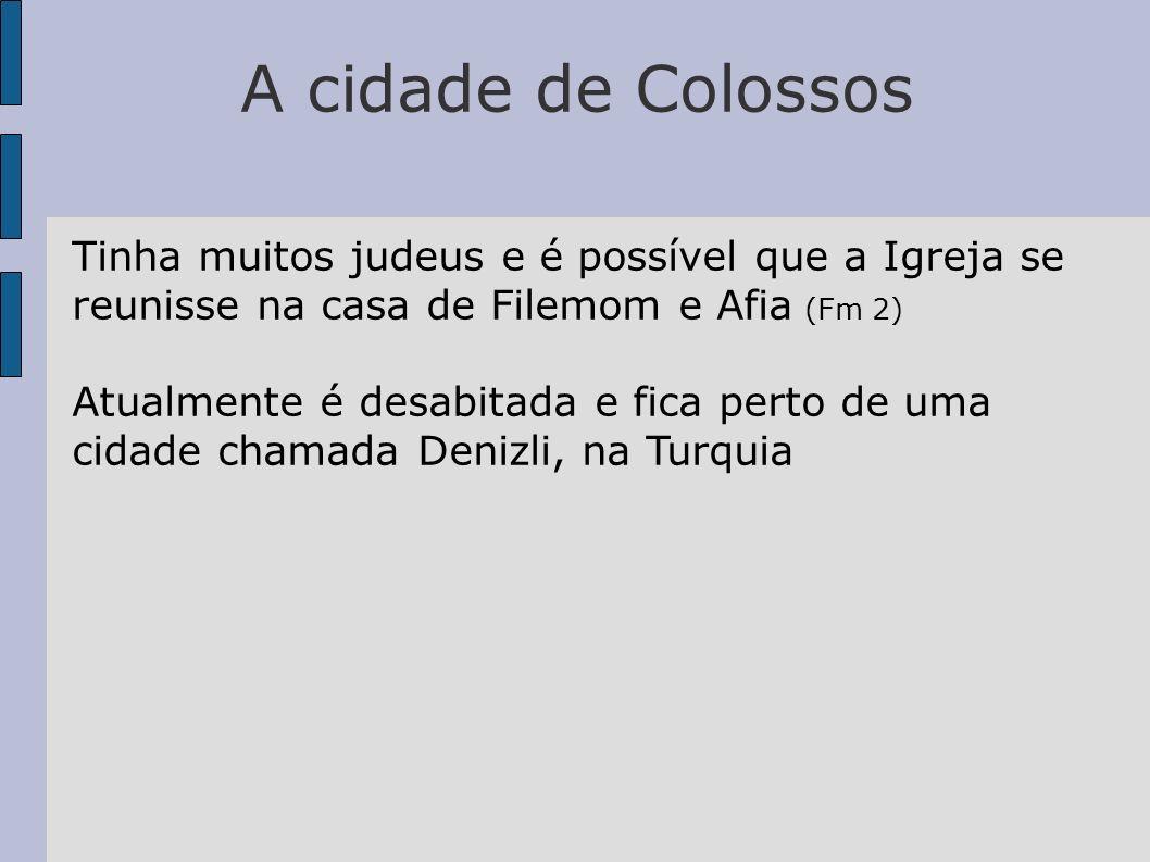 A cidade de Colossos Tinha muitos judeus e é possível que a Igreja se reunisse na casa de Filemom e Afia (Fm 2)