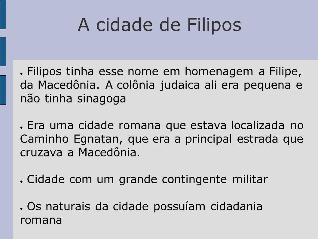 A cidade de Filipos Filipos tinha esse nome em homenagem a Filipe, da Macedônia. A colônia judaica ali era pequena e não tinha sinagoga.