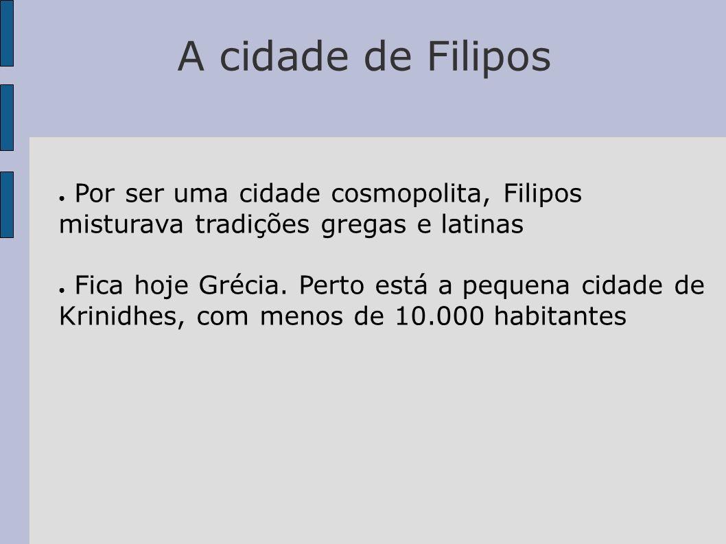 A cidade de Filipos Por ser uma cidade cosmopolita, Filipos misturava tradições gregas e latinas.
