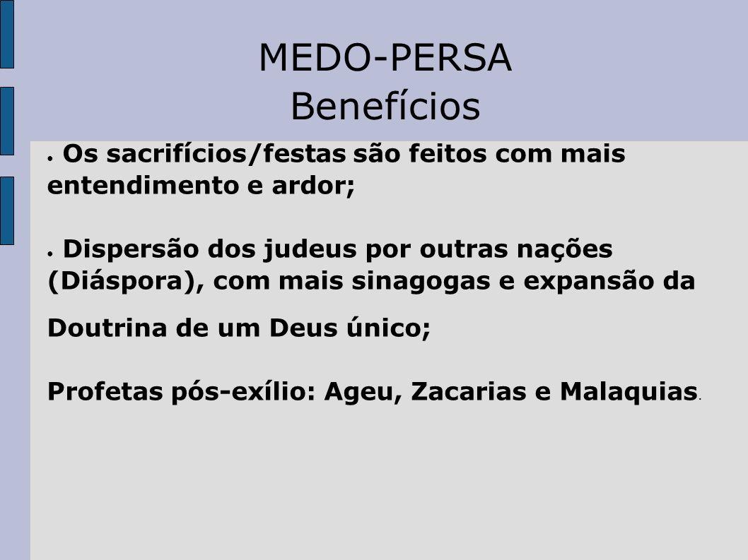 MEDO-PERSA Benefícios Os sacrifícios/festas são feitos com mais
