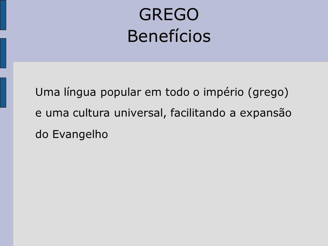GREGO Benefícios UUma língua popular em todo o império (grego) e