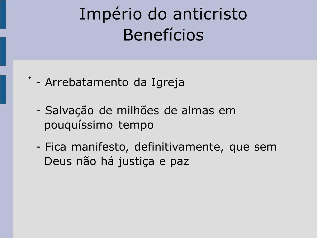 Império do anticristo Benefícios - Arrebatamento da Igreja