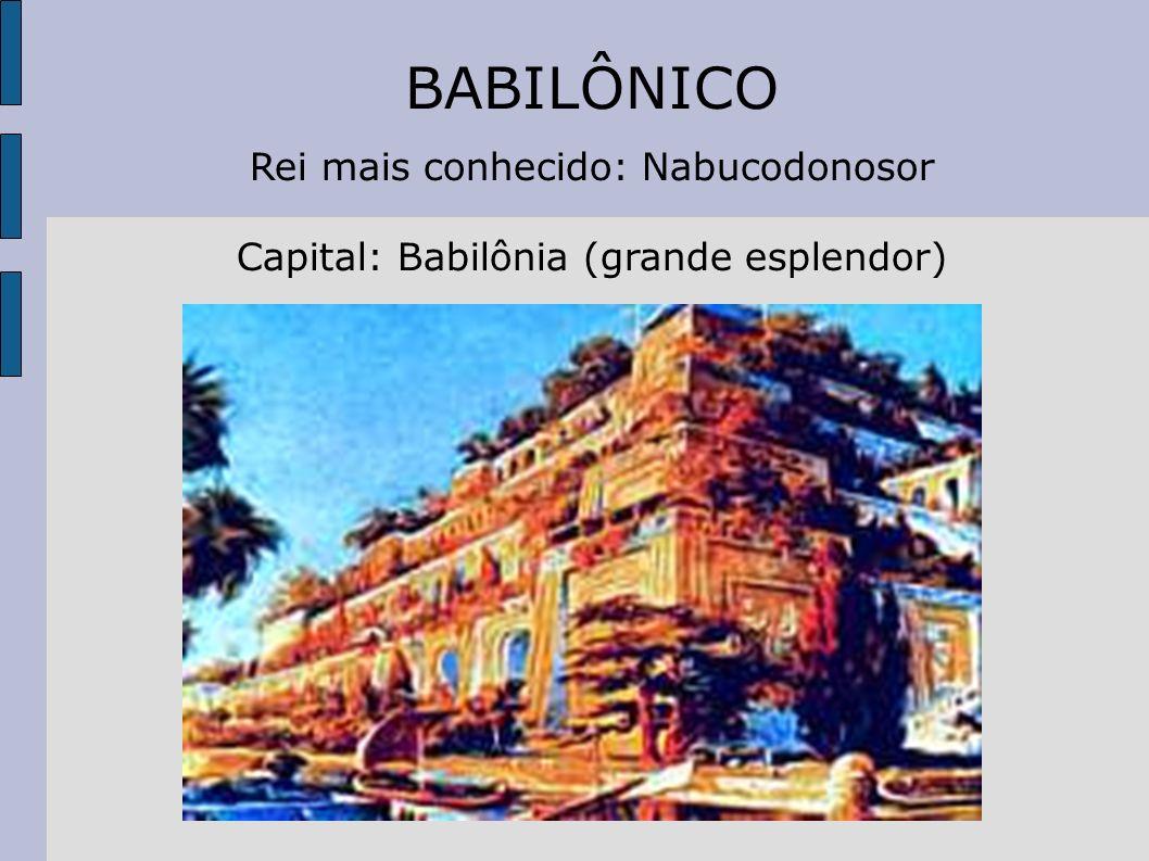BABILÔNICO Rei mais conhecido: Nabucodonosor