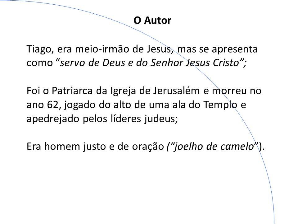 O Autor Tiago, era meio-irmão de Jesus, mas se apresenta como servo de Deus e do Senhor Jesus Cristo ;