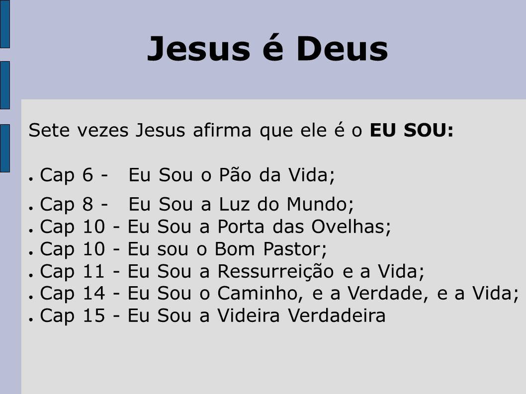 Jesus é Deus Sete vezes Jesus afirma que ele é o EU SOU: