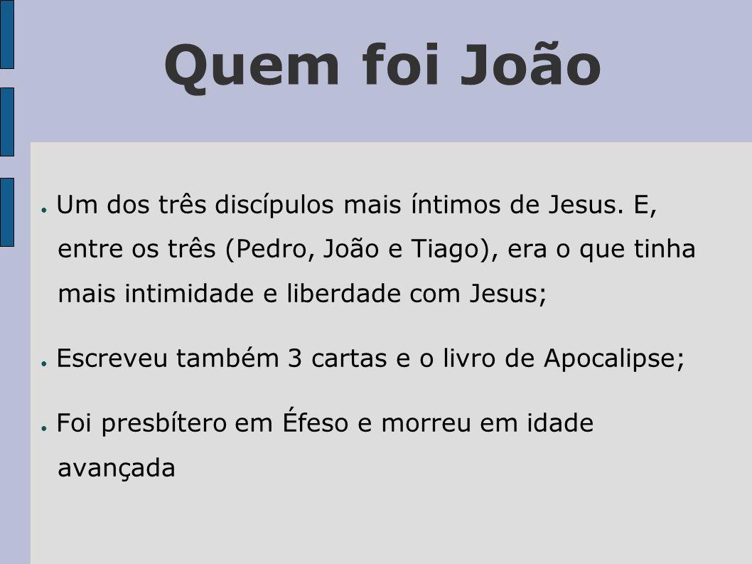 Quem foi João Um dos três discípulos mais íntimos de Jesus. E,