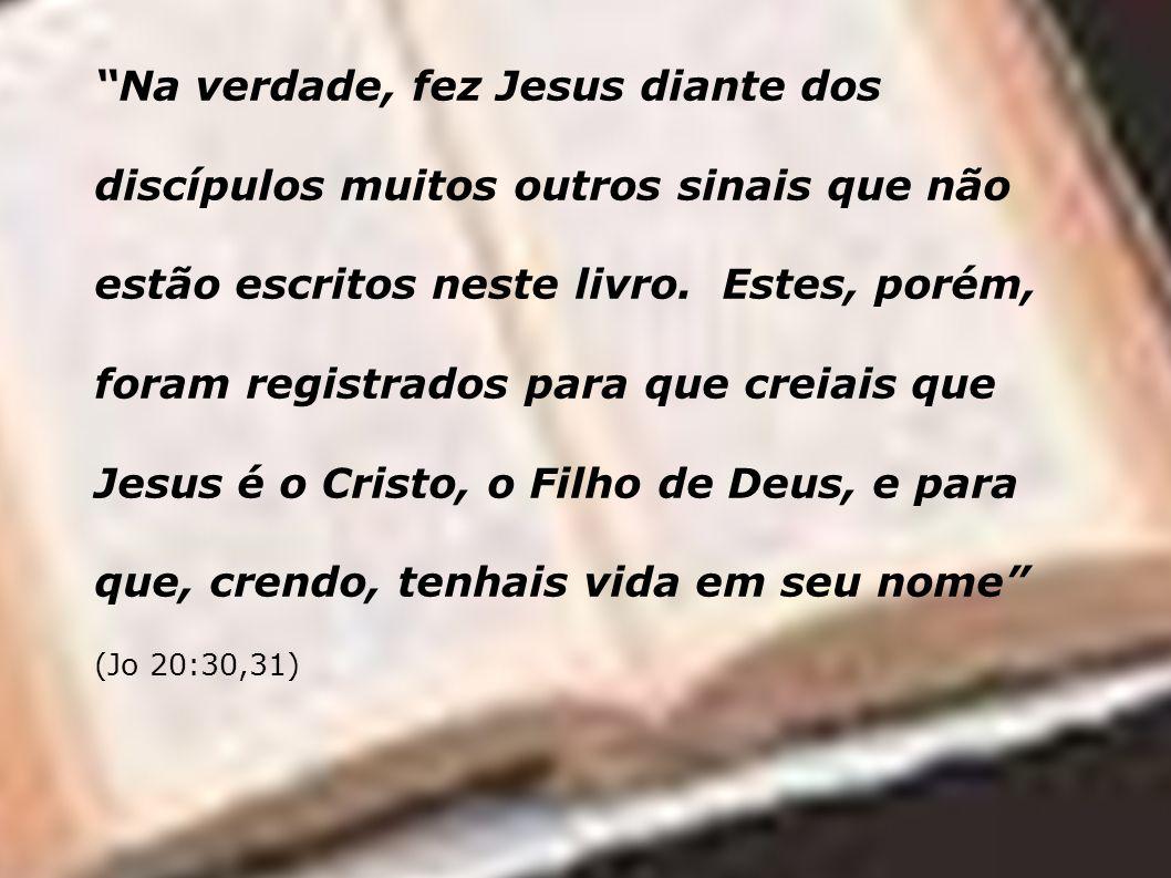 Na verdade, fez Jesus diante dos discípulos muitos outros sinais que não estão escritos neste livro.