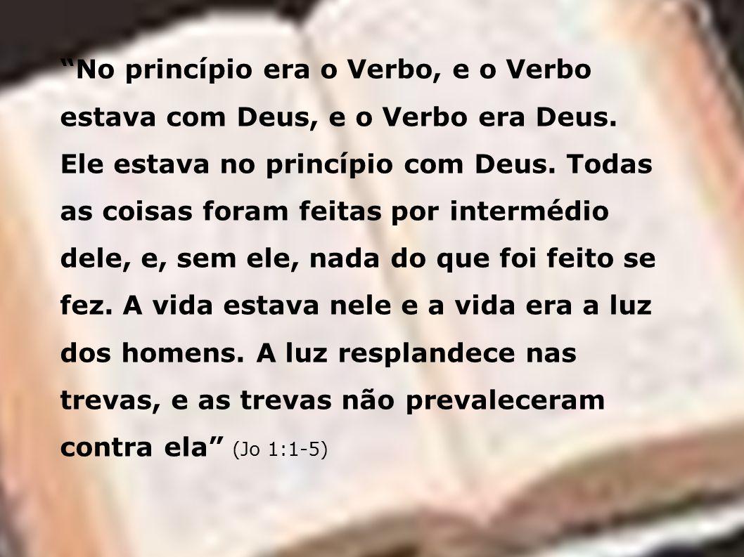 No princípio era o Verbo, e o Verbo estava com Deus, e o Verbo era Deus.