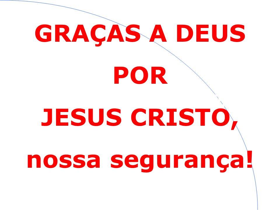 JESUS CRISTO, nossa segurança!