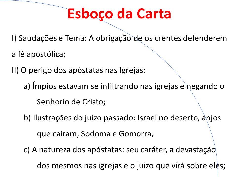 Esboço da CartaI) Saudações e Tema: A obrigação de os crentes defenderem a fé apostólica; II) O perigo dos apóstatas nas Igrejas: