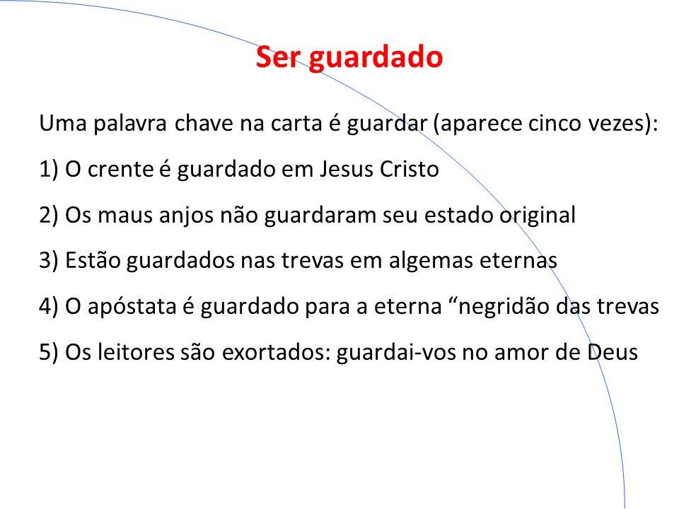 Ser guardado Uma palavra chave na carta é guardar (aparece cinco vezes): 1) O crente é guardado em Jesus Cristo.