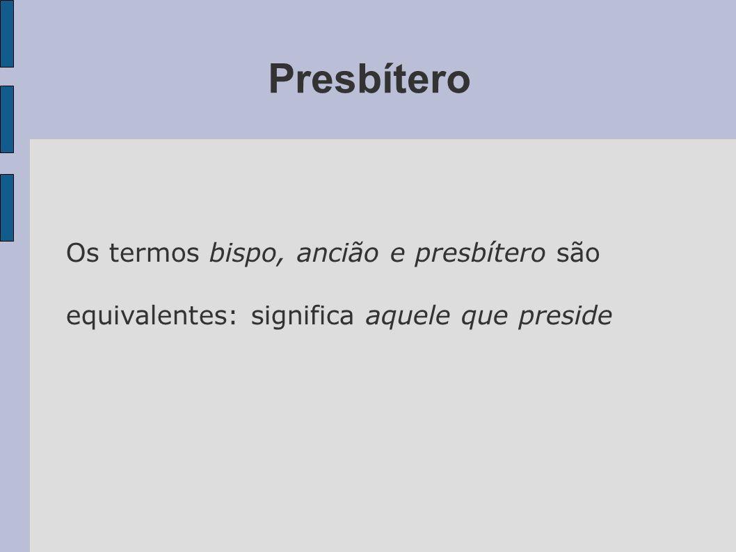 Presbítero Os termos bispo, ancião e presbítero são