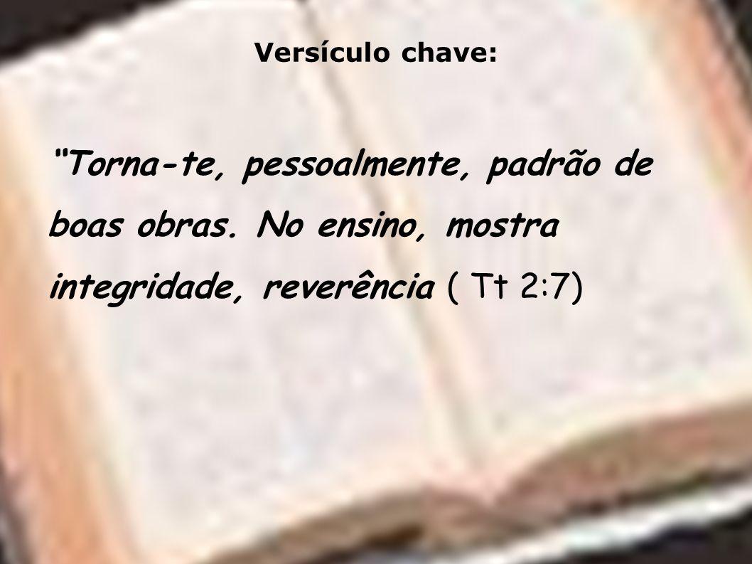 Versículo chave: Torna-te, pessoalmente, padrão de boas obras.