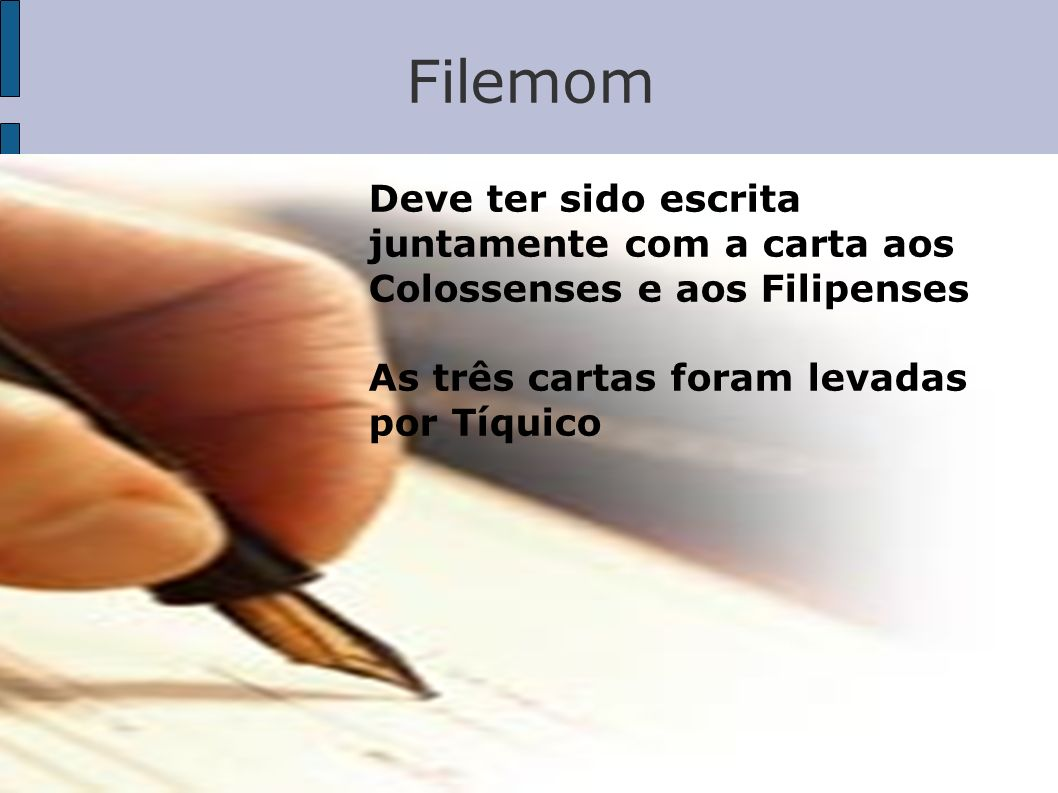 Filemom Deve ter sido escrita juntamente com a carta aos Colossenses e aos Filipenses.