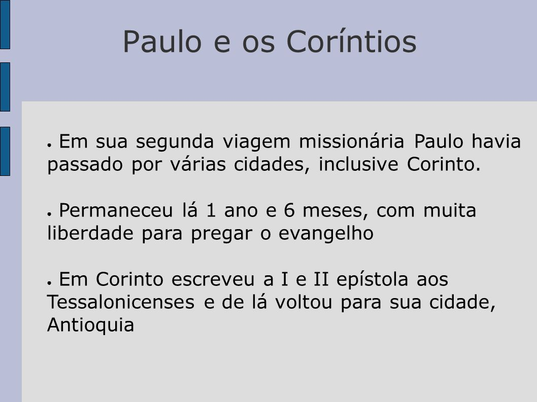 Paulo e os CoríntiosEm sua segunda viagem missionária Paulo havia passado por várias cidades, inclusive Corinto.