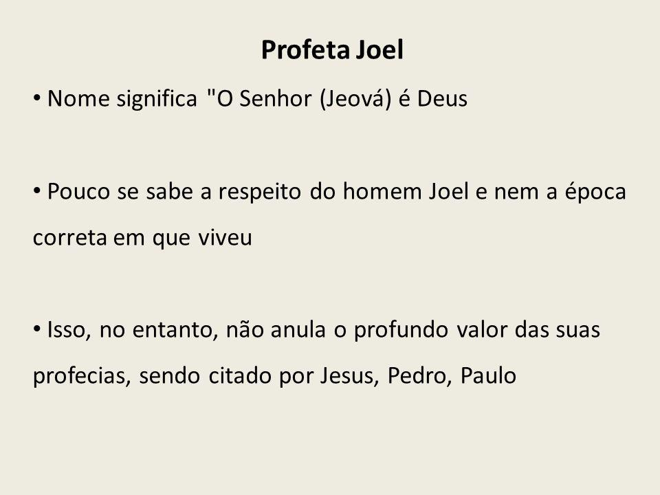Profeta Joel Nome significa O Senhor (Jeová) é Deus
