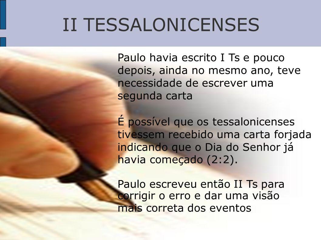 II TESSALONICENSESPaulo havia escrito I Ts e pouco depois, ainda no mesmo ano, teve necessidade de escrever uma segunda carta.