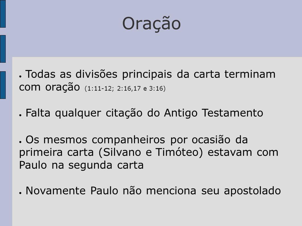 Oração Todas as divisões principais da carta terminam com oração (1:11-12; 2:16,17 e 3:16) Falta qualquer citação do Antigo Testamento.