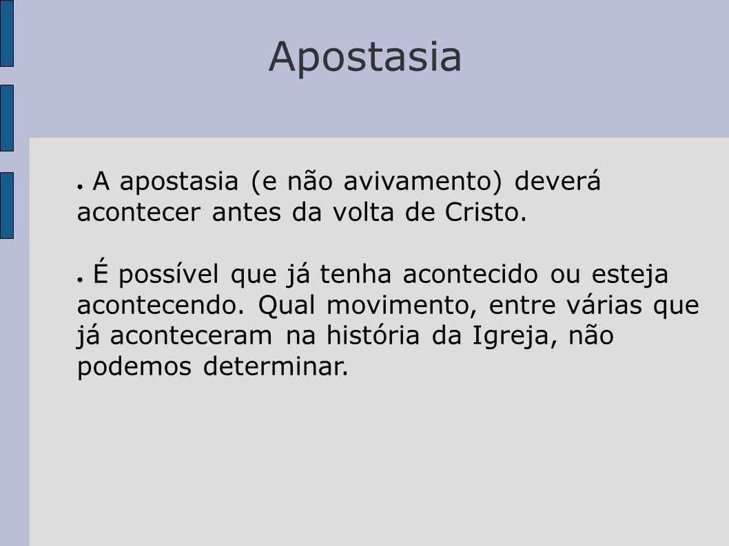 ApostasiaA apostasia (e não avivamento) deverá acontecer antes da volta de Cristo.