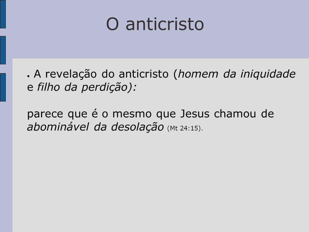 O anticristo A revelação do anticristo (homem da iniquidade e filho da perdição):