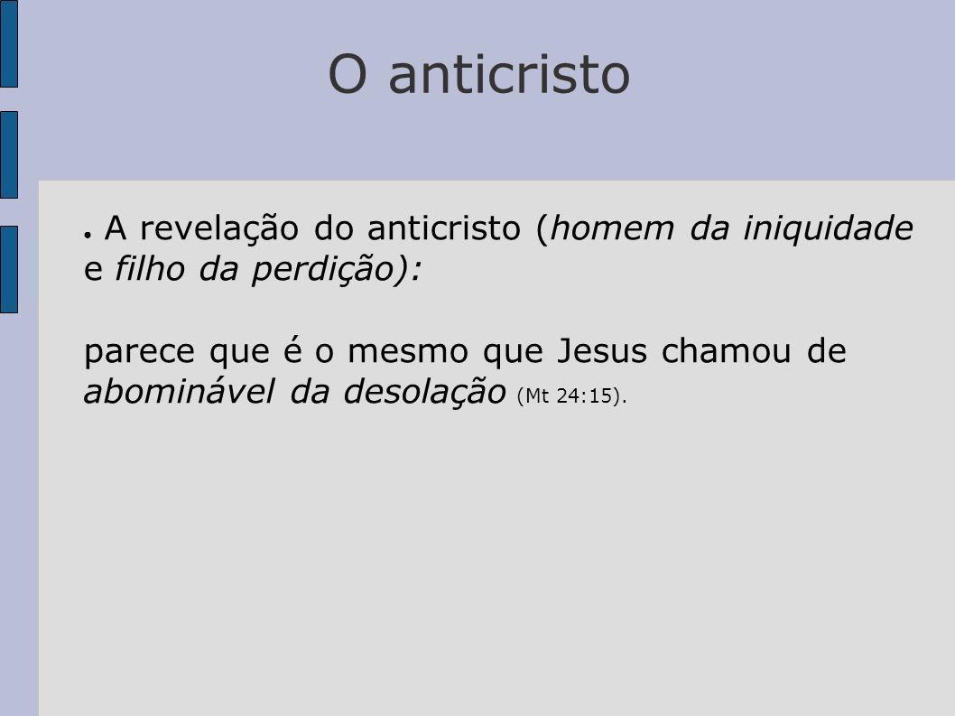 O anticristoA revelação do anticristo (homem da iniquidade e filho da perdição):