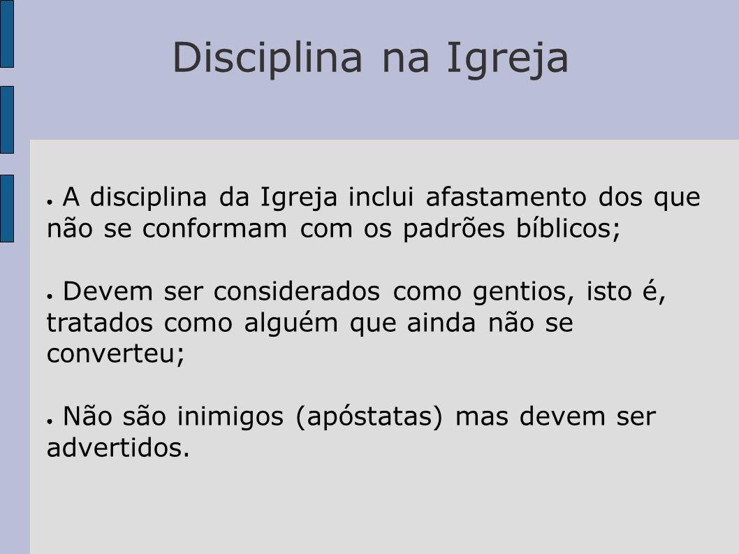 Disciplina na Igreja A disciplina da Igreja inclui afastamento dos que não se conformam com os padrões bíblicos;