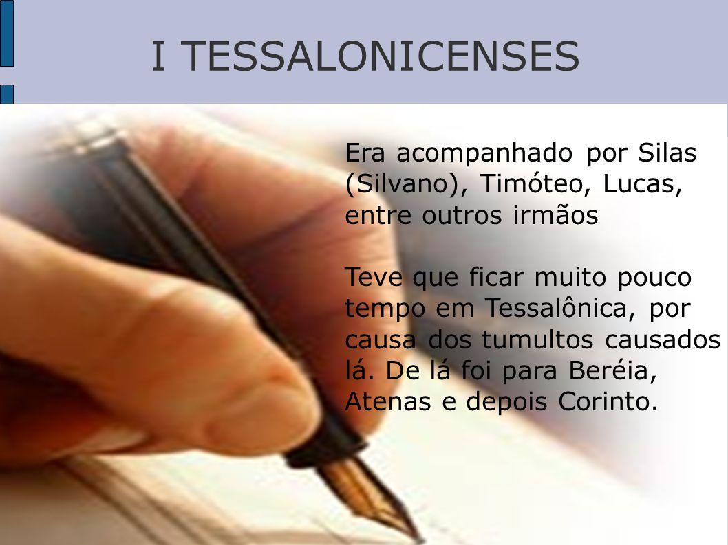 I TESSALONICENSES Era acompanhado por Silas (Silvano), Timóteo, Lucas, entre outros irmãos.