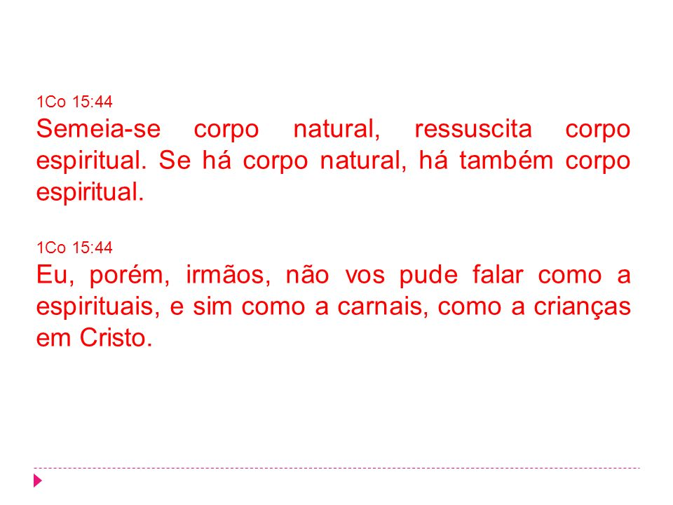 1Co 15:44 Semeia-se corpo natural, ressuscita corpo espiritual. Se há corpo natural, há também corpo espiritual.