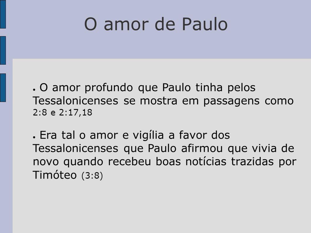 O amor de Paulo O amor profundo que Paulo tinha pelos Tessalonicenses se mostra em passagens como 2:8 e 2:17,18.