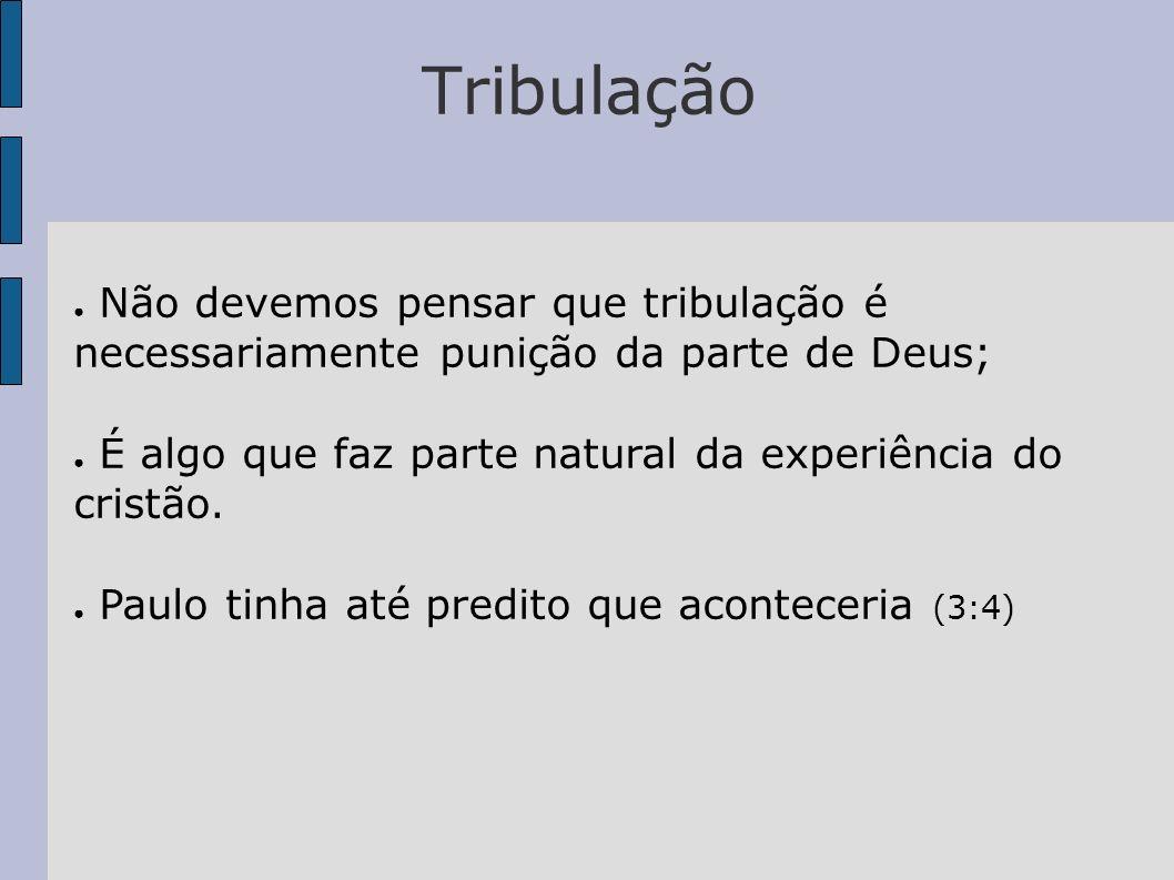 TribulaçãoNão devemos pensar que tribulação é necessariamente punição da parte de Deus; É algo que faz parte natural da experiência do cristão.