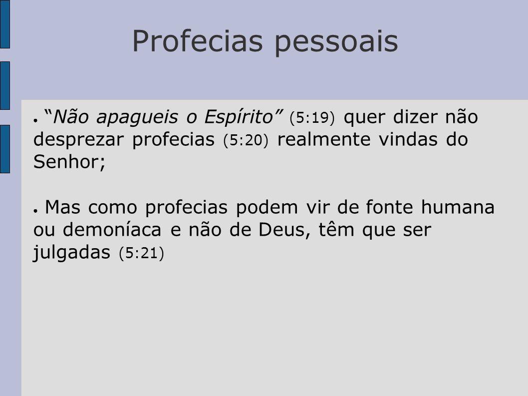 Profecias pessoais Não apagueis o Espírito (5:19) quer dizer não desprezar profecias (5:20) realmente vindas do Senhor;