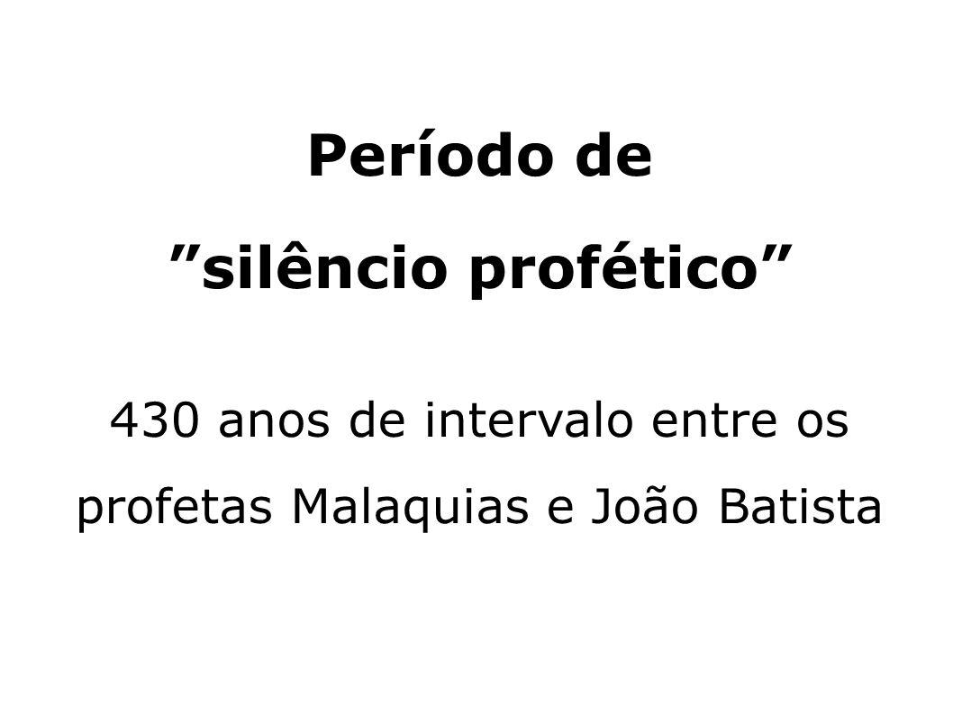 430 anos de intervalo entre os profetas Malaquias e João Batista