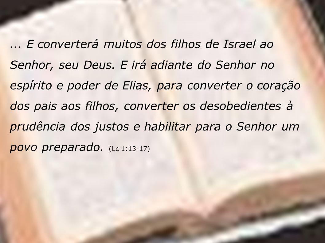 E converterá muitos dos filhos de Israel ao Senhor, seu Deus