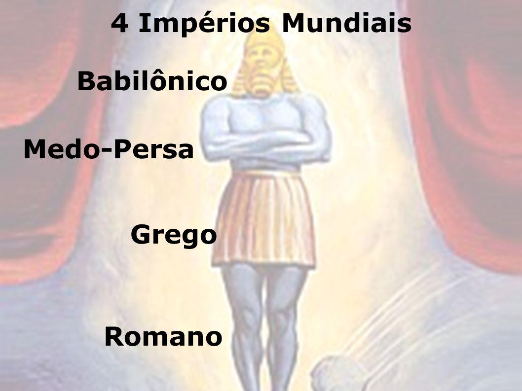 4 Impérios Mundiais Babilônico Medo-Persa Grego Romano