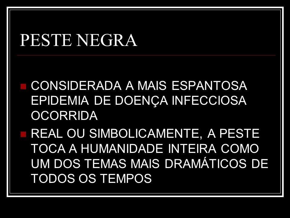 PESTE NEGRA CONSIDERADA A MAIS ESPANTOSA EPIDEMIA DE DOENÇA INFECCIOSA OCORRIDA.
