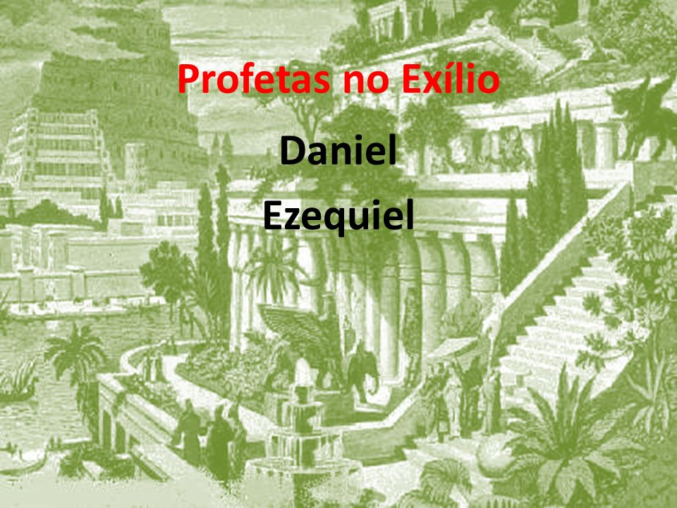 Profetas no Exílio Daniel Ezequiel
