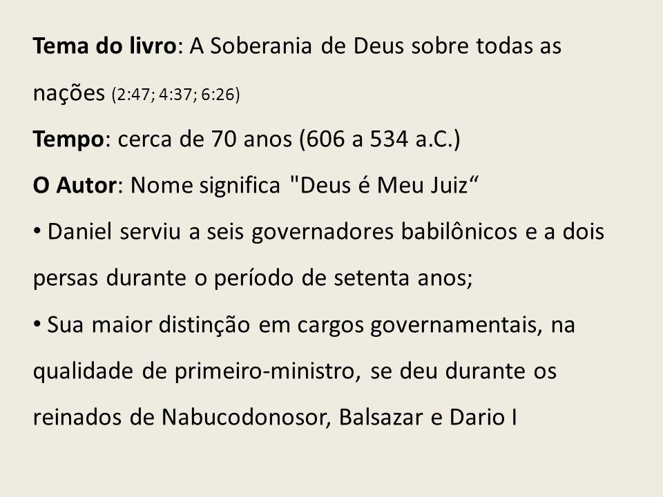 Tema do livro: A Soberania de Deus sobre todas as nações (2:47; 4:37; 6:26)