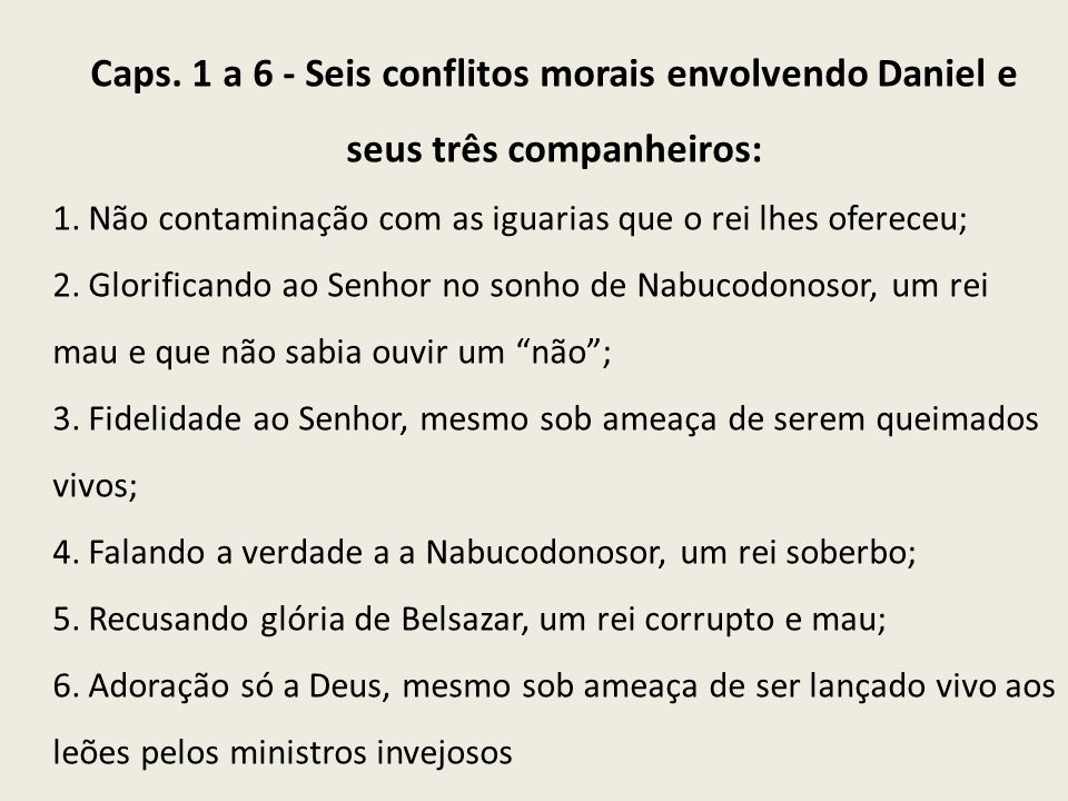Caps. 1 a 6 - Seis conflitos morais envolvendo Daniel e seus três companheiros: