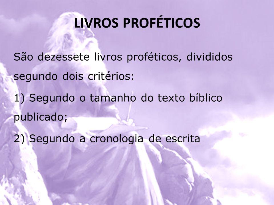 LIVROS PROFÉTICOS São dezessete livros proféticos, divididos segundo dois critérios: 1) Segundo o tamanho do texto bíblico publicado;