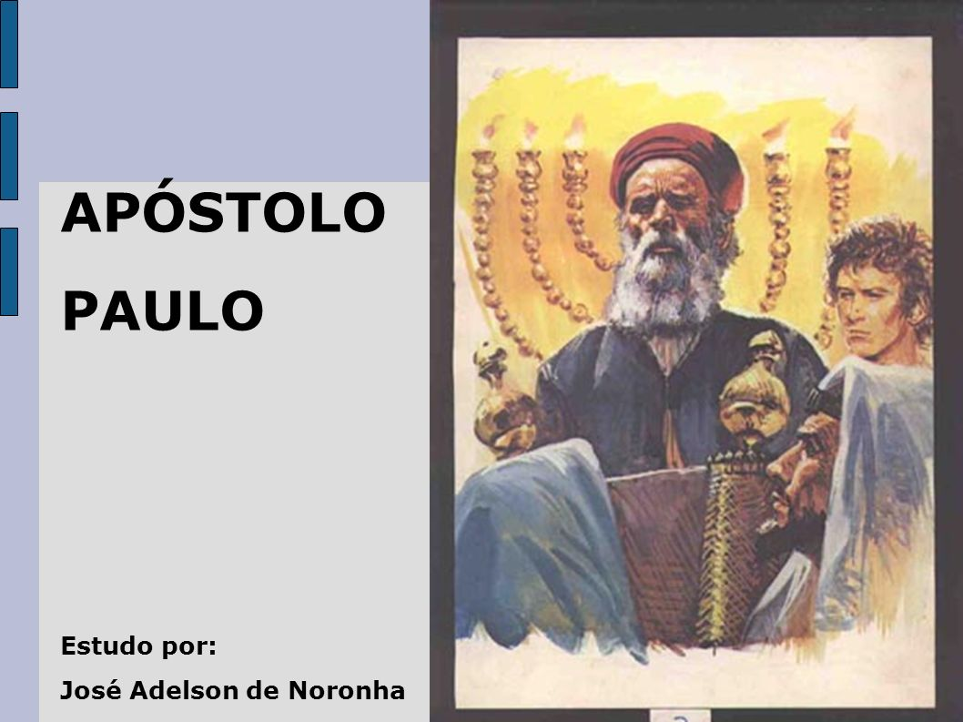 APÓSTOLO PAULO Estudo por: José Adelson de Noronha