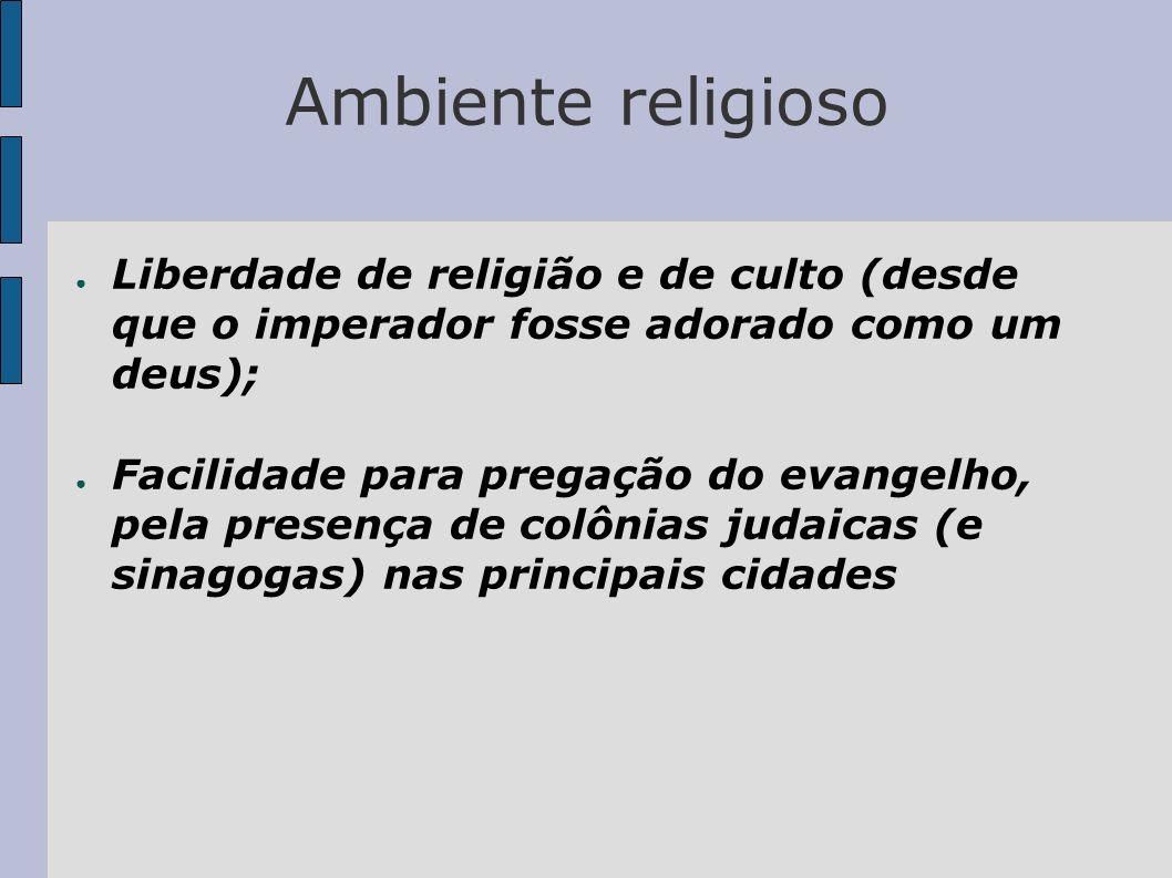 Ambiente religioso Liberdade de religião e de culto (desde que o imperador fosse adorado como um deus);