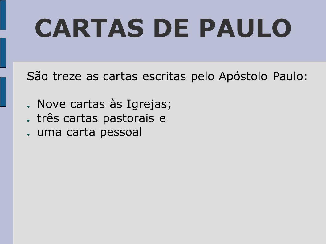 CARTAS DE PAULO São treze as cartas escritas pelo Apóstolo Paulo: