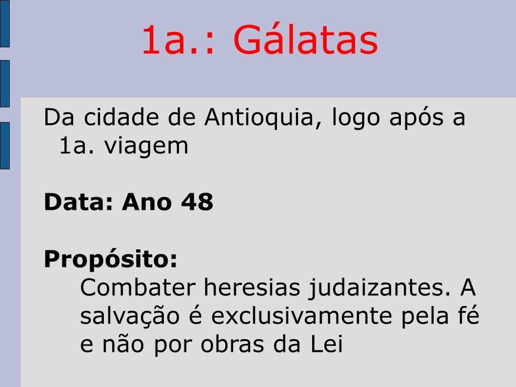 1a.: Gálatas Da cidade de Antioquia, logo após a 1a. viagem