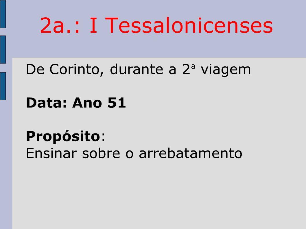 2a.: I Tessalonicenses De Corinto, durante a 2ª viagem Data: Ano 51