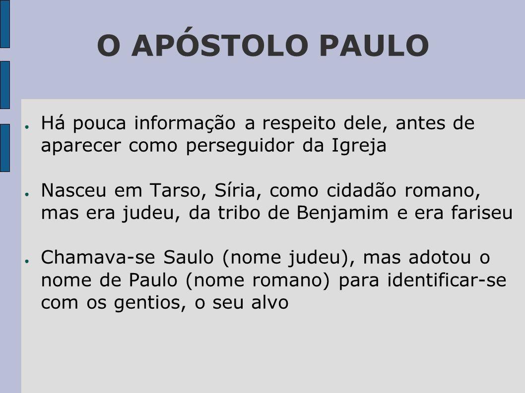 O APÓSTOLO PAULO Há pouca informação a respeito dele, antes de aparecer como perseguidor da Igreja.